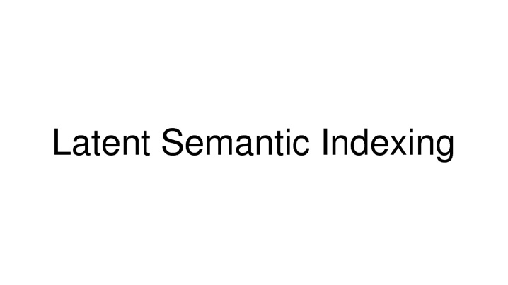Latent Semantic Indexing-LSI